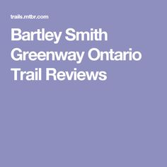 Bartley Smith Greenway Ontario Trail Reviews