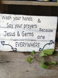 Idk why this made me laugh. Wash your hands and say your Prayers because Jesus and Germs  are Everywhere, Pallet Art,Primitive, Recycle,Wooden Sign. $24.00, via Etsy.