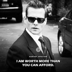 I am worth more than you can afford. - Harvey Specter --- Love yourself first to know your true worth. Once you realize your true worth, you'll understand that it's wasting time & betraying yourself to deal with people who don't understand your worth. Boss Quotes, Attitude Quotes, Me Quotes, Motivational Quotes, Inspirational Quotes, Harvey Specter Suits, Suits Harvey, Suits Quotes Harvey, Der Gentleman
