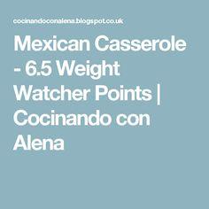 Mexican Casserole - 6.5 Weight Watcher Points   Cocinando con Alena