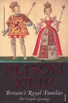 Read Online Britain's Royal Families: The Complete Genealogy, Author Alison Weir Random House, Date, Royal Houses Of England, Alison Weir, Royal Family Trees, Plantagenet, Reading Rainbow, British History, Historical Fiction