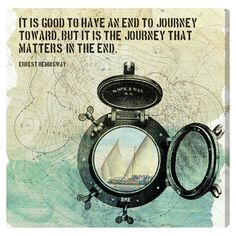 It's good to habe and end to journey toward. But It's the jouney that matters in the end.