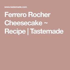 Ferrero Rocher Cheesecake ~ Recipe   Tastemade