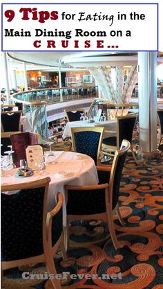 Don't hit that main dining room without making sure you are following this advice first.   http://cruisefever.net/9-tips-for-eating-in-the-main-dining-room-on-a-cruise/