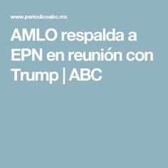 AMLO respalda a EPN en reunión con Trump   ABC