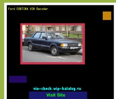 Ford CORTINA VIN Decoder - Lookup Ford CORTINA VIN number. 133655 - Ford. Search Ford CORTINA history, price and car loans.