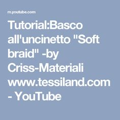 "Tutorial:Basco all'uncinetto ""Soft braid"" -by Criss-Materiali www.tessiland.com - YouTube"