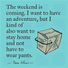 The weekend dilemma..