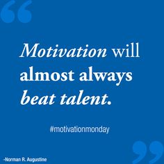 Motivation will almost always beat talent. inspirational-quotes