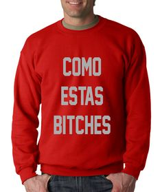 Crewneck Como Estas Bitches Long Sleeve Spanish from $15.99 at xpressiontees.etsy.com | #ExpressionTees