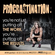 you're not just putting off the work, you're putting off the results Motivation for Procrastinators
