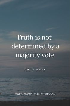 Truth is not determined by a majority vote. Quote about the truth Uplifting Christian Quotes, Inspirational Quotes For Women, Inspiring Quotes About Life, Motivational Quotes, Vote Quotes, Quotes To Live By, Vote Wisely Quotes, Deep Quotes, Prayer Quotes