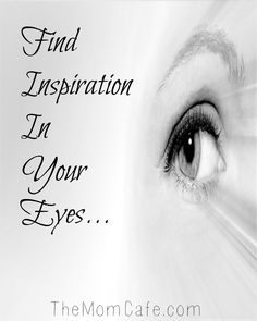 Find Inspiration In Your Eyes…
