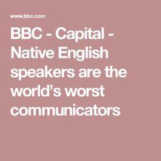 BBC - Capital - Native English speakers are the world's worst communicators