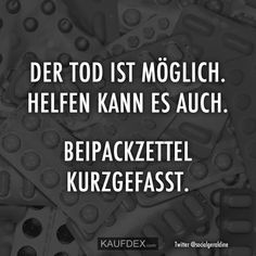 Der Tod ist möglich. Helfen kann es auch. Jeder Beipackzettel, kurzgefasst. Princess Makeup, German Quotes, Blunt Cards, Sassy Quotes, Visual Statements, Life Is Like, Things To Know, Funny Fails, Make You Smile