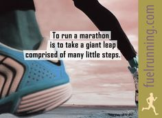 To run a marathon (or HALF marathon) is to take a giant leap comprised of many little steps.