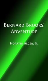 Bernard Brooks' Adventures (Illustrated) - The Experience of a Plucky Boy ebook by Horatio Alger, Jr.