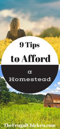 9 Tips to Afford a Homestead. Think you can't afford a homestead? Think again! Here's 9 tips! From FrugalChicken