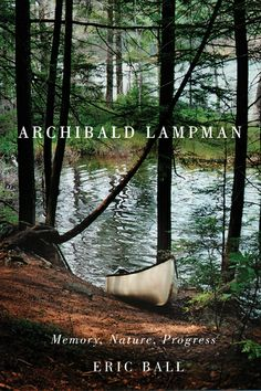 "Eric Ball's ""Archibald Lampman: Memory, Nature, Progress"" (McGill-Queen's University Press) was reviewed by Sita Raghunanan in Existere 33.1."
