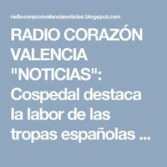 """RADIO CORAZÓN VALENCIA  """"NOTICIAS"""": Cospedal destaca la labor de las tropas españolas ..."""
