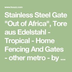 """Stainless Steel Gate """"Out of Africa"""", Tore aus Edelstahl - Tropical - Home Fencing And Gates - other metro - by Stainless Steel Atelier"""