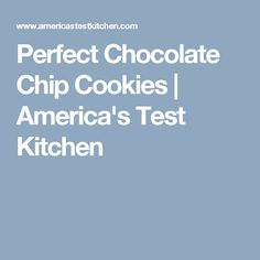 Perfect Chocolate Chip Cookies | America's Test Kitchen