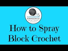 ▶ How to spray block crochet projects - YouTube ✿⊱╮Teresa Restegui http://www.pinterest.com/teretegui/✿⊱╮
