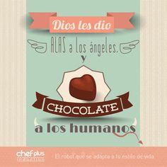 """""""Dios les dio alas a los ángeles y chocolate a los humanos"""" (Anónimo)."""