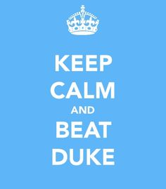 Keep Calm and Beat Duke. #UNC - I hate these signs but HAD to repin this!