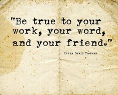 Life QUOTE :    Be true to your work, your word, and your friend.  - #Life https://quotestime.net/life-quotes-be-true-to-your-work-your-word-and-your-friend/