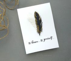 Craftomania: Be Brave! Be Yourself ! Black Feathers, I Card, Brave, Ink, India Ink