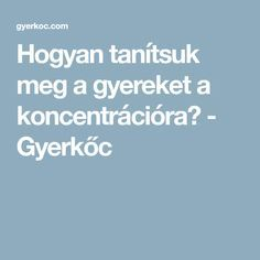 Hogyan tanítsuk meg a gyereket a koncentrációra? - Gyerkőc Health And Fitness Tips, Adhd, Kids And Parenting, Montessori, Preschool, Lose Weight, Nutrition, Education, Learning