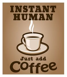 Instant human, just add #coffee. Enjoy a great #coffee experience with Coffee Lovers Magazine www.coffeeloversmag.com/theMagazine