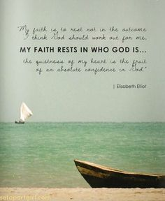 """""""My faith is to rest not in the outcome I think God should work out for me, My Faith Rests in Who God Is. the quietness of my heart is the fruit of an absolute confidence in God"""" ~Elisabeth Elliot Bible Verses Quotes, Words Of Encouragement, Faith Quotes, Me Quotes, Scriptures, Encouraging Verses, Spiritual Encouragement, Peace Quotes, Sport Quotes"""