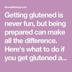 Getting glutened is never fun, but being prepared can make all the difference. Here's what to do if you get glutened at home or while traveling.
