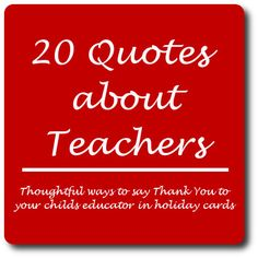20 Quotes About teachers - include one in your educators holiday card to tell them how special they are { thelovebugsblog.blogspot.com }