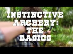 Instinctive Archery: The Basics - YouTube - Great basic explanation and how to begin training