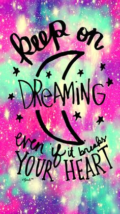 Keep On Dreaming Quote Galaxy iPhone/Android Wallpaper I Created For The App Top Chart Cute Tumblr Wallpaper, Happy Wallpaper, Flowery Wallpaper, Phone Wallpaper Quotes, Unique Wallpaper, Cute Patterns Wallpaper, Wallpaper Iphone Disney, Pretty Wallpapers, Galaxy Tumblr Backgrounds