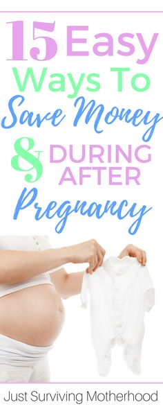 15 Easy Ways To Save Money During and After Pregnancy   justsurvivingmotherhood.com