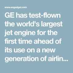 GE has test-flown the world's largest jet engine for the first time ahead of its use on a new generation of airliners.