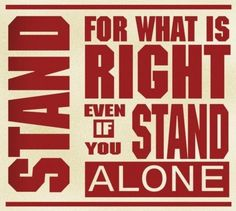 """""""As we go about living from day to day, it is almost inevitable that our faith will be challenged. We may at times find ourselves surrounded by others and yet standing in the minority or even standing alone concerning what is acceptable and what is not. Do we have the moral courage to stand firm for our beliefs, even if by so doing we must stand alone?"""" –Thomas S. Monson"""