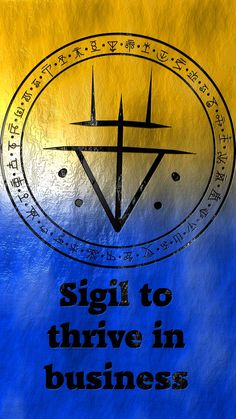 Quotes about Success : Sigil to thrive in business Requested by anonymous