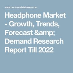 Headphone Market - Growth, Trends, Forecast & Demand Research Report Till 2022