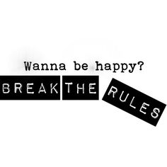 Break the rules and create your own happiness