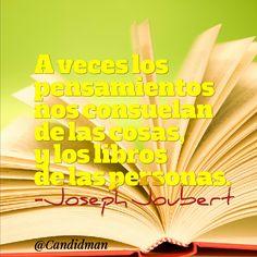 """""""A veces los #Pensamientos nos #Consuelan de las cosas, y los #Libros de las #Personas"""". #JosephJoubert #Citas #Frases @Candidman"""