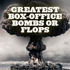 Greatest Box-Office Bombs, Disasters & Flops