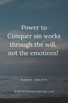 The power to conquer sin works through the will, not the emotions. Prayer Quotes, Faith Quotes, Bible Quotes, Christian Faith, Christian Quotes, Christian Inspiration, Bible Scriptures, Better Life, Inspiring Quotes