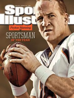 PEYTON MANNING....SPORTS ILLUSTRATED SPORTSMAN OF THE YEAR!! Way to go Peter King! Hell Yeah!!