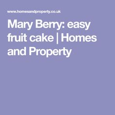 Mary Berry: easy fruit cake | Homes and Property