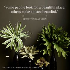 """""""Some people look for a beautiful place, others make a place beautiful.""""…"""
